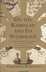 On the Kabbalah and Its Symbolism : Mysticism & Kabbalah - Gershom Gerhard Scholem