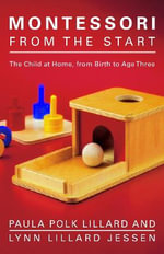 Montessori from the Start : The Child at Home, from Birth to Age Three - Paula Polk Lillard