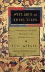 Wise Men and Their Tales : Portraits of Biblical, Talmudic, and Hasidic Masters - Elie Weisel