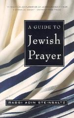 Guide to Jewish Prayer : Thirtieth-anniversary Edition - Rabbi Adin Steinsaltz