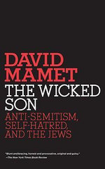 The Wicked Son : Anti-semitism, Self Hatred and the Jews - David Mamet