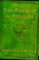 Promise of Politics - Hannah Arendt