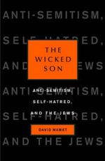 Wicked Son : Anti-semitism, Self-hatred, and the Jews - David Mamet