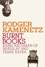 Burnt Books : Rabbi Nachman of Bratslav and Franz Kafka - Rodger Kamenetz