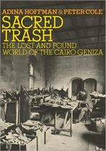 Sacred Trash : The Lost and Found World of the Cairo Geniza - Adina Hoffman