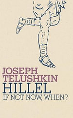 Hillel : If Not Now, When? - Joseph Telushkin