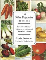 The Vilna Vegetarian Cookbook : Garden-Fresh Recipes Rediscovered and Adapted for Today's Kitchen - Fania Lewando