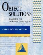 Object Solutions : Managing the Object-Oriented Project - Grady Booch