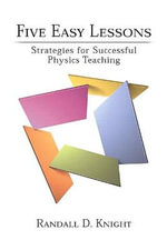Five Easy Lessons : Strategies for Successful Physics Teaching - Randall D. Knight