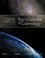 The Cosmic Perspective : Stars Galaxies and Cosmology - Jeffrey Bennett