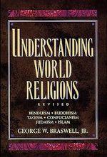 Understanding World Religions : Hinduism, Buddhism, Taoism, Confucianism, Judaism, Islam - George W Braswell