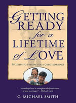 Getting Ready for a Lifetime of Love : 6 Steps to Prepare for a Great Marriage - C. Michael, Ph.D. Smith