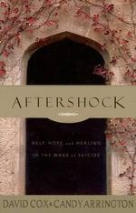 Aftershock : Help, Hope, and Healing in the Wake of Suicide - Arrington Cox