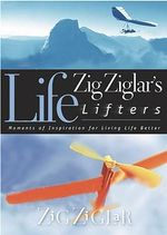 Life Lifters : Moments of Inspiration for Living Life Better - Zig Ziglar
