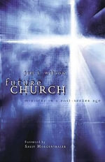 Future Church : Ministry in a Post-Seeker Age - Jim L. Wilson