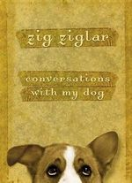 Conversations with My Dog - Zig Ziglar