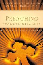 Preaching Evangelistically : Proclaiming the Saving Message of Jesus - Al Fasol