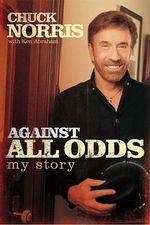 Against All Odds : My Story - Chuck Norris