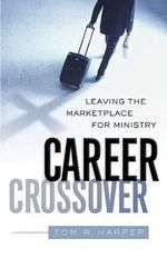 Career Crossover : Leaving the Marketplace for Ministry - Tom Harper