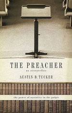 The Preacher as Storyteller : The Power of Narrative in the Pulpit - Austin B. Tucker