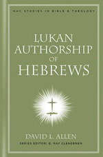 Lukan Authorship of Hebrews : Winning at the Game of Work and the Business of Li... - David L Allen