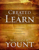 Created to Learn : A Christian Teacher's Introduction to Educational Psychology - William R. Yount