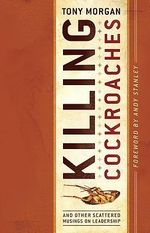 Killing Cockroaches : And Other Scattered Musings on Leadership - Tony Morgan