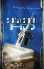 Sunday School in HD : Sharpening the Focus on What Makes Your Church Healthy - Allan Taylor