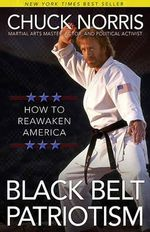 Black Belt Patriotism : How to Reawaken America - Chuck Norris