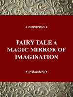 The Fairy Tale : The Magic Mirror of Imagination - Steven Swann Jones