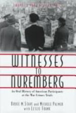 Witnesses to Nuremberg : An Oral History of American Participants at the War Crimes Trials / Bruce M. Stave and Michele Palmer ; with Leslie Frank. - Bruce M. Stave
