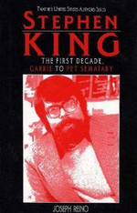 Stephen King : The First Decade, Carrie to Pet Sematary - Joseph Reino