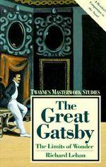 The Great Gatsby : The Limits of Wonder - Richard Lehan