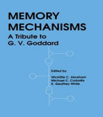 Memory Mechanisms : A Tribute to G.U.Goddard - Wickliffe C. Abraham