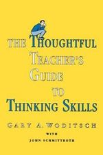 The Thoughtful Teacher's Guide to Thinking Skills : The Kinesthetic Link - Gary A. Woditsch