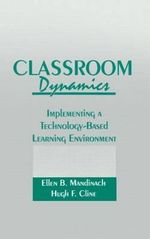 Classroom Dynamics : Implementing a Technology-Based Learning Environment - E.B. Mandinach