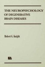 The Neuropsychology of Degenerative Brain Diseases - Robert G. Knight