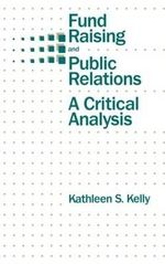 Fund Raising and Public Relations : A Critical Analysis - Kathleen S. Kelly