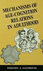 Mechanisms of Age-Cognition Relations in Adulthood : Distinguished Lecture - Timothy A. Salthouse