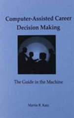 Computer-Assisted Career Decision Making : The Guide in the Machine - Martin R. Katz