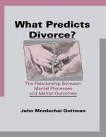 What Predicts Divorce? : The Relationship Between Marital Processes and Marital Outcomes - John Mordechai Gottman