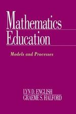 Mathematics Education: Models and Processes :  Models and Processes - Lyn D. English