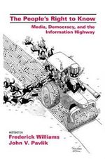 The People's Right to Know : Media, Democracy and the Information Highway