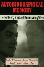 Autobiographical Memory : Remembering What and Remembering When - Charles P. Thompson