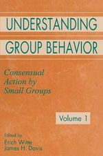Understanding Group Behavior: Volume 1: Consensual Action by Small Groups; Volume 2: Small Group Processes and Interpersonal Relations :  Volume 1: Consensual Action by Small Groups; Volume 2: Small Group Processes and Interpersonal Relations