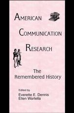 American Communication Research : The Remembered History - Everette E. Dennis