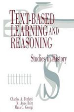 Text-Based Learning and Reasoning : Studies in History - Charles A. Perfetti