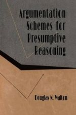 Argumentation Schemes for Presumptive Reasoning - Douglas N. Walton