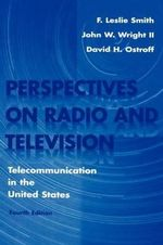 Perspectives on Radio and Television : Telecommunication in the United States - F. Leslie Smith