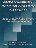 Academic Advancement in Composition Studies : Scholarship, Publication, Promotion, Tenure